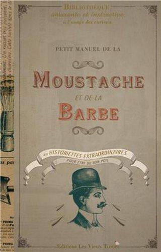 Petit manuel de la moustache et de la barbe ou historiettes pour être de bon poil